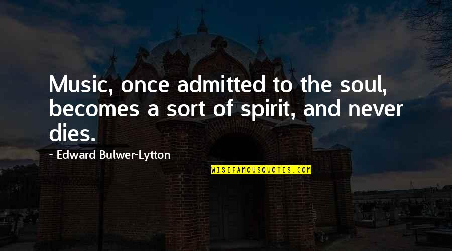 Soul Never Dies Quotes By Edward Bulwer-Lytton: Music, once admitted to the soul, becomes a