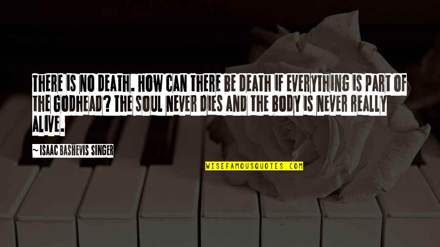 Soul Never Dies Quotes By Isaac Bashevis Singer: There is no death. How can there be
