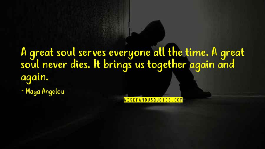 Soul Never Dies Quotes By Maya Angelou: A great soul serves everyone all the time.