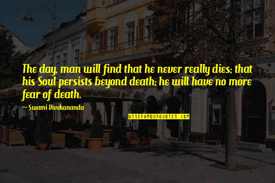 Soul Never Dies Quotes By Swami Vivekananda: The day, man will find that he never