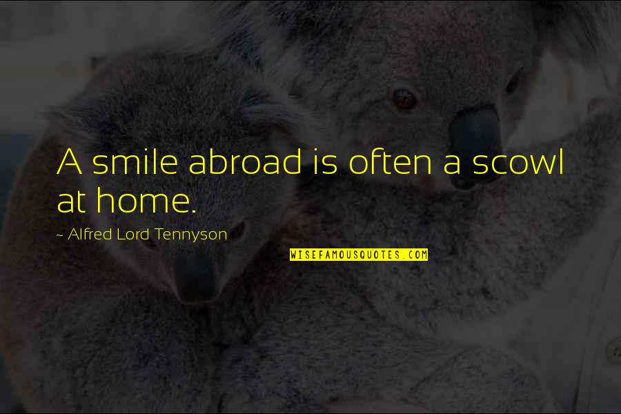 Soul Searching Love Quotes By Alfred Lord Tennyson: A smile abroad is often a scowl at