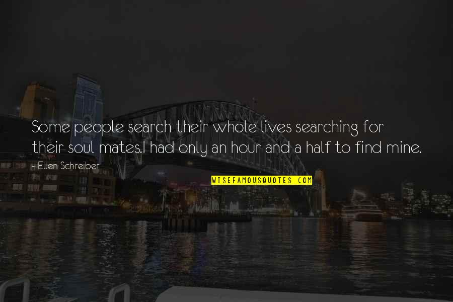 Soul Searching Love Quotes By Ellen Schreiber: Some people search their whole lives searching for