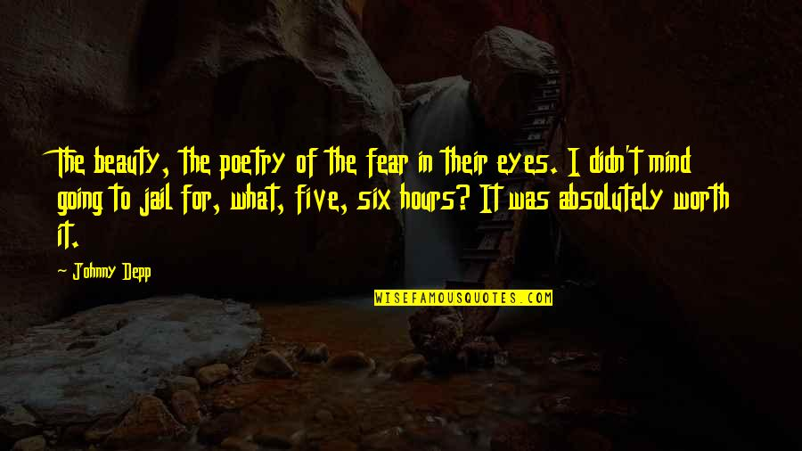 Soul Searching Love Quotes By Johnny Depp: The beauty, the poetry of the fear in