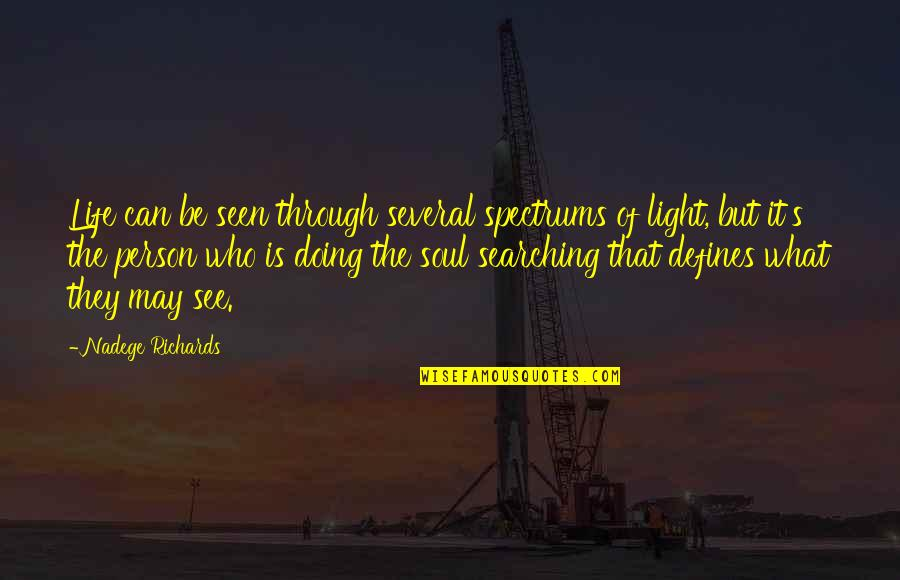 Soul Searching Love Quotes By Nadege Richards: Life can be seen through several spectrums of