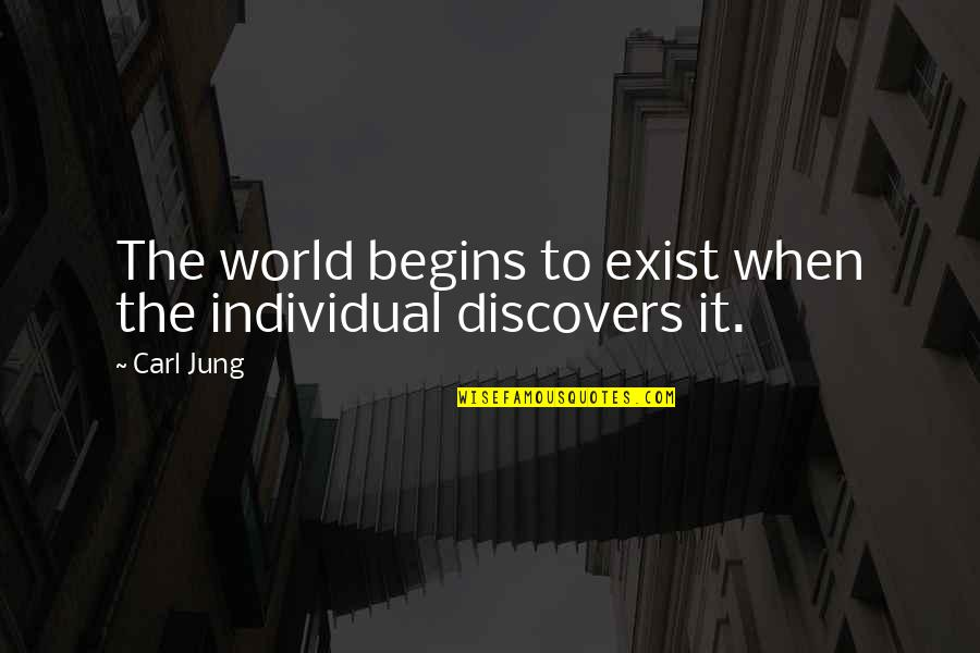 Soul Seekers Quotes By Carl Jung: The world begins to exist when the individual