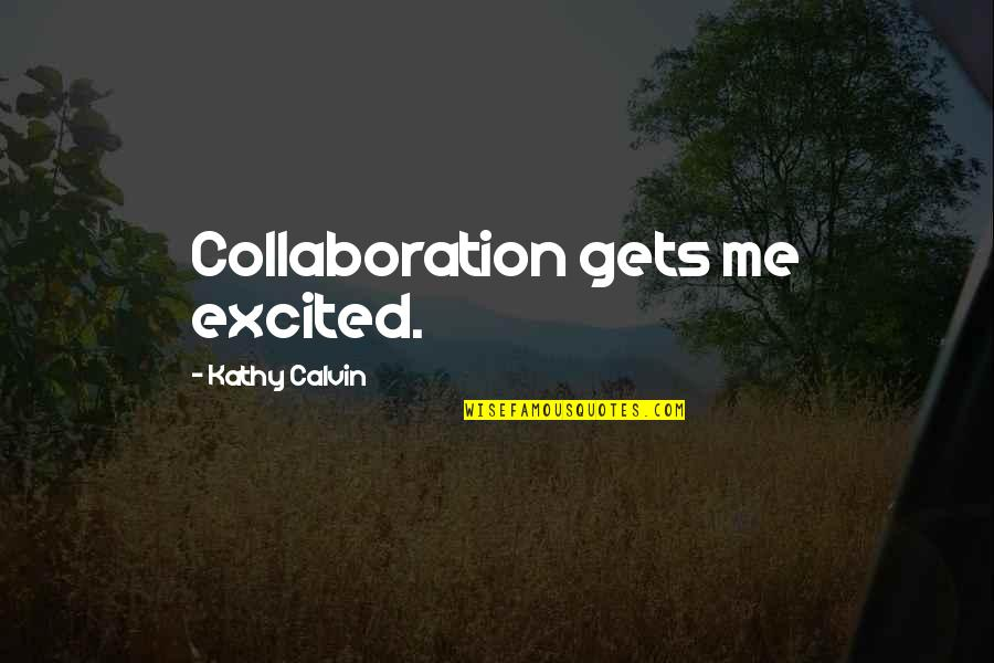 Soul Seekers Quotes By Kathy Calvin: Collaboration gets me excited.