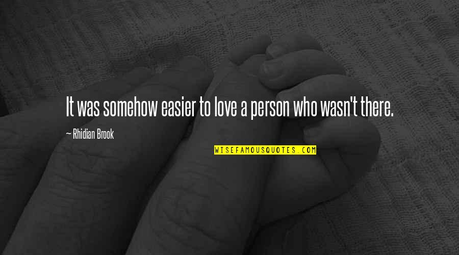 Soul Seekers Quotes By Rhidian Brook: It was somehow easier to love a person