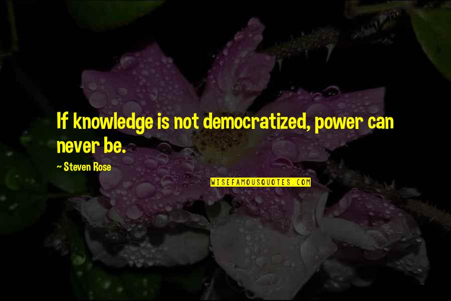 Soul Seekers Quotes By Steven Rose: If knowledge is not democratized, power can never