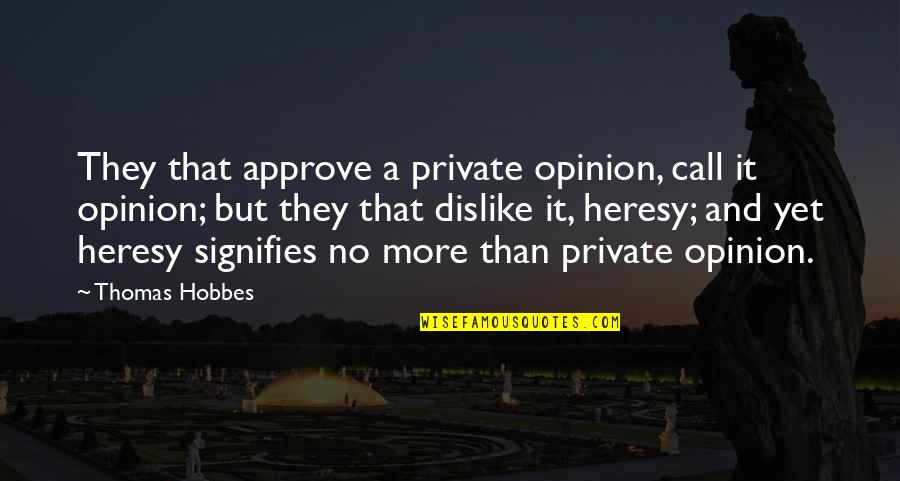 Soul Seekers Quotes By Thomas Hobbes: They that approve a private opinion, call it