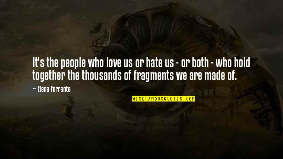 Soulmates Being Best Friend Quotes By Elena Ferrante: It's the people who love us or hate