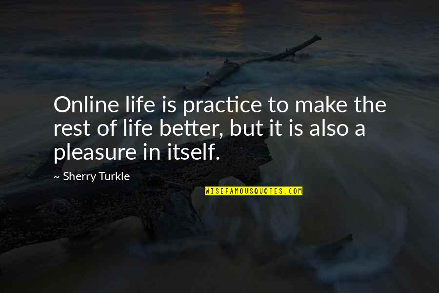 Soulmates Being Best Friend Quotes By Sherry Turkle: Online life is practice to make the rest