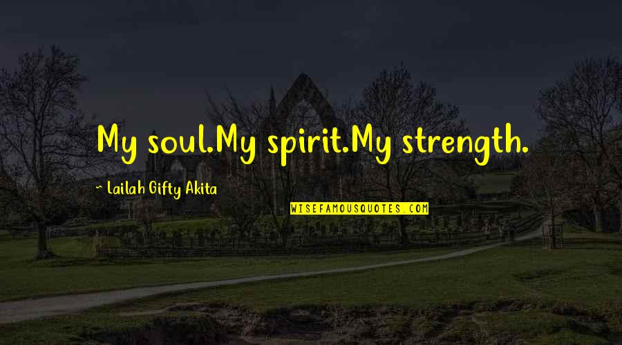 Soulmates Friendship Quotes By Lailah Gifty Akita: My soul.My spirit.My strength.