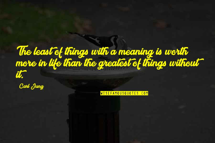 Soulmates In Heaven Quotes By Carl Jung: The least of things with a meaning is