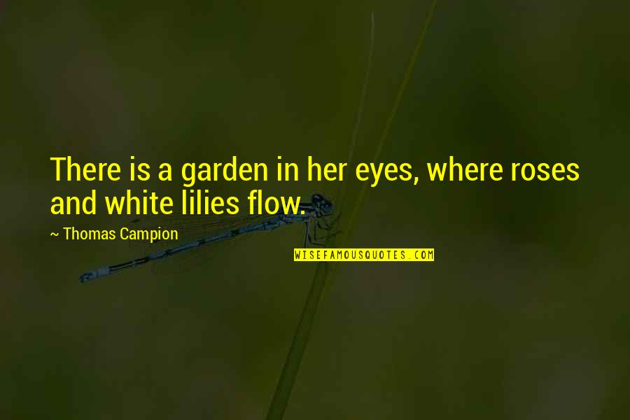 Soulmates In Heaven Quotes By Thomas Campion: There is a garden in her eyes, where