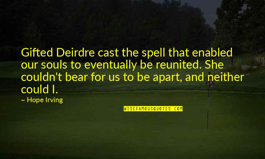 Soulmates Reunited Quotes By Hope Irving: Gifted Deirdre cast the spell that enabled our