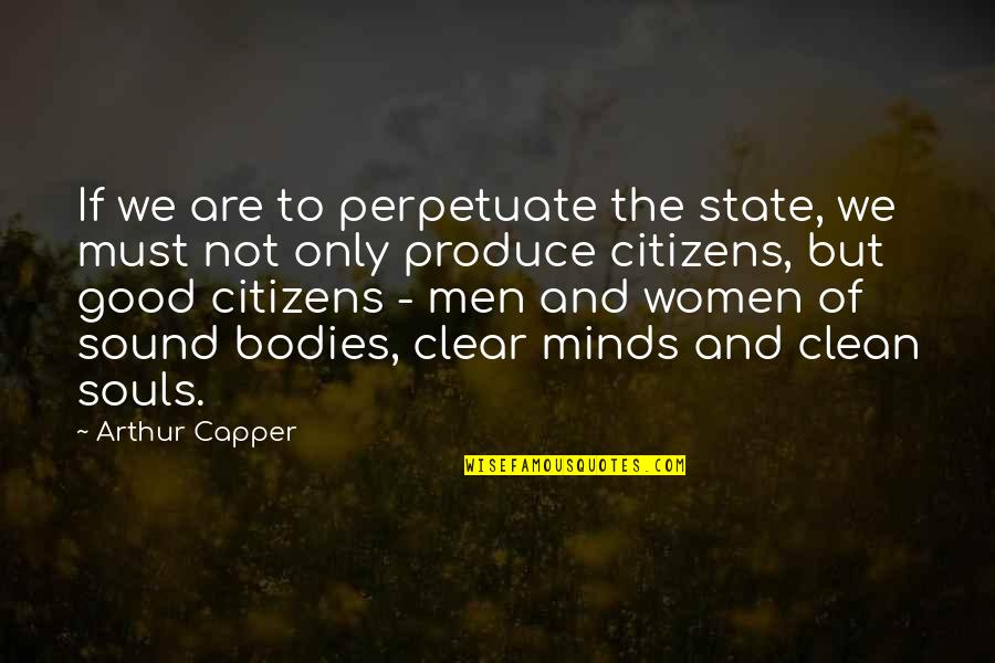 Souls And Bodies Quotes By Arthur Capper: If we are to perpetuate the state, we
