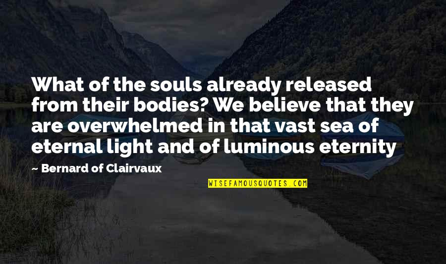 Souls And Bodies Quotes By Bernard Of Clairvaux: What of the souls already released from their