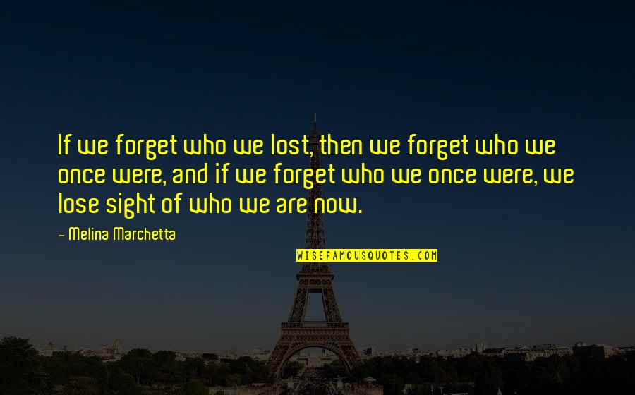 Souma Quotes By Melina Marchetta: If we forget who we lost, then we