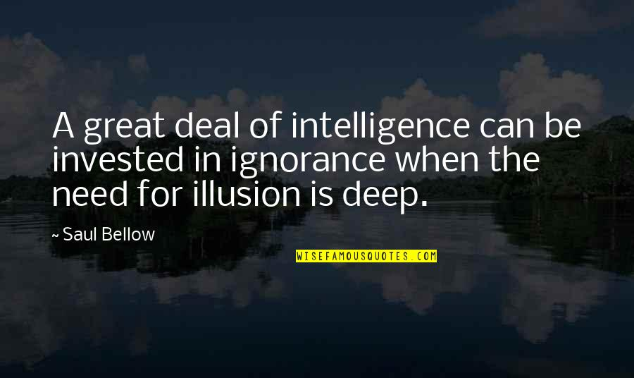 Souma Quotes By Saul Bellow: A great deal of intelligence can be invested