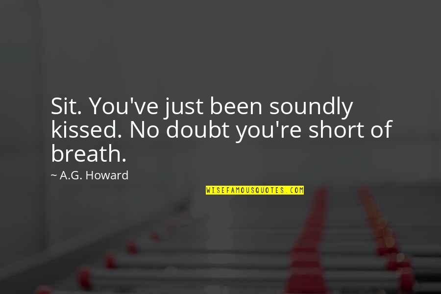 Soundly Quotes By A.G. Howard: Sit. You've just been soundly kissed. No doubt