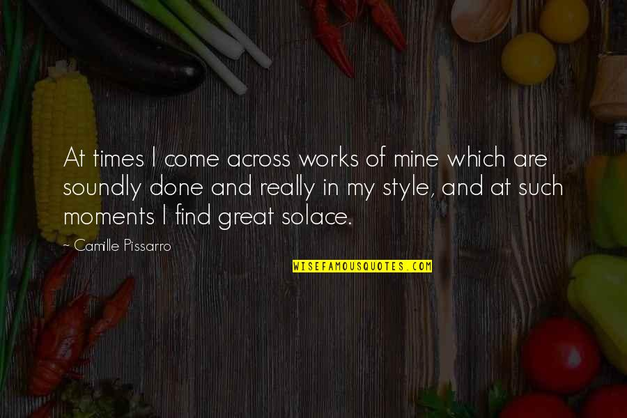 Soundly Quotes By Camille Pissarro: At times I come across works of mine