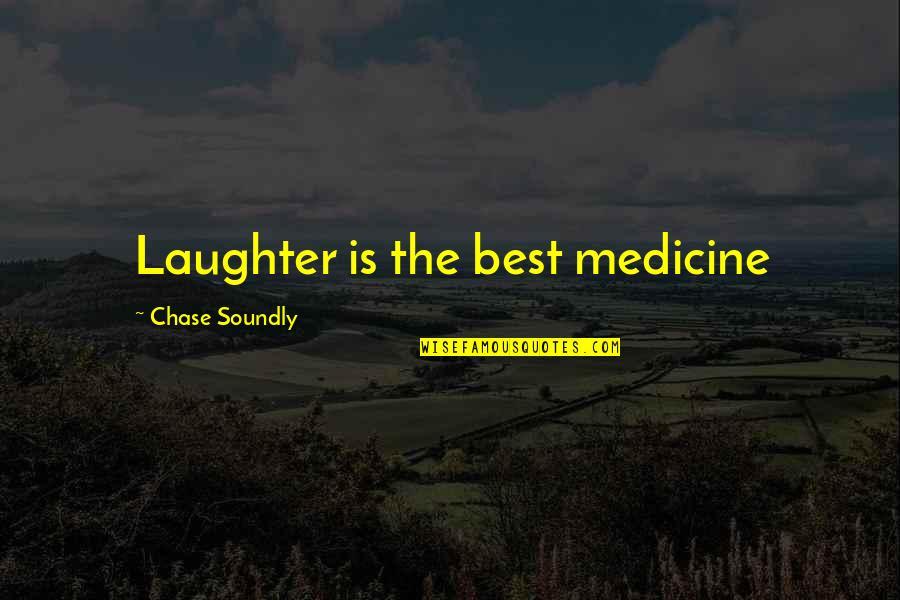 Soundly Quotes By Chase Soundly: Laughter is the best medicine