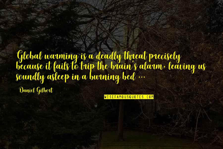 Soundly Quotes By Daniel Gilbert: Global warming is a deadly threat precisely because