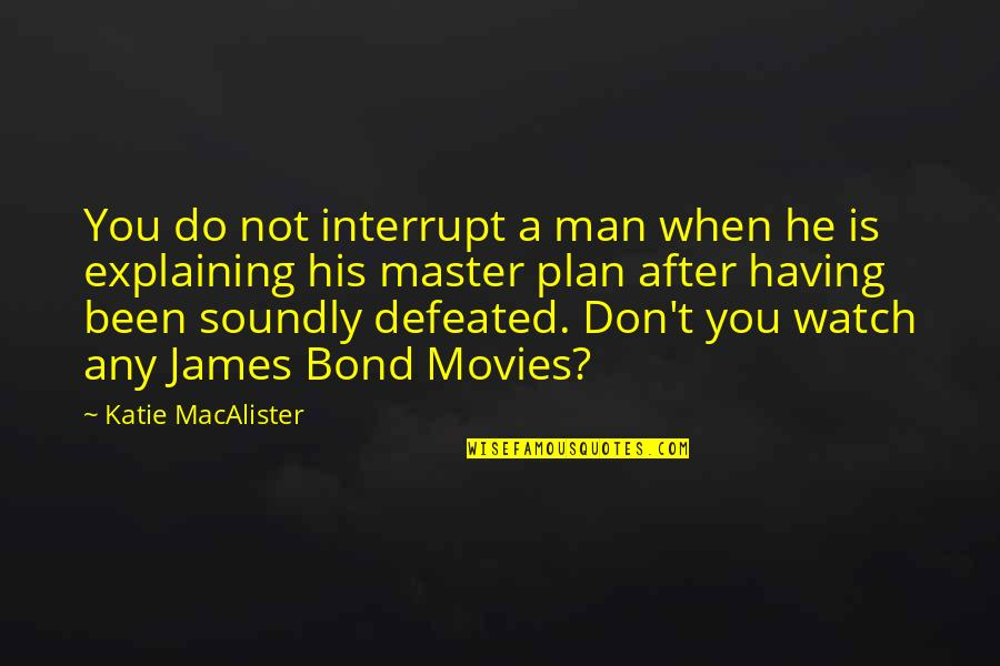 Soundly Quotes By Katie MacAlister: You do not interrupt a man when he