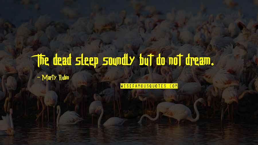 Soundly Quotes By Marty Rubin: The dead sleep soundly but do not dream.