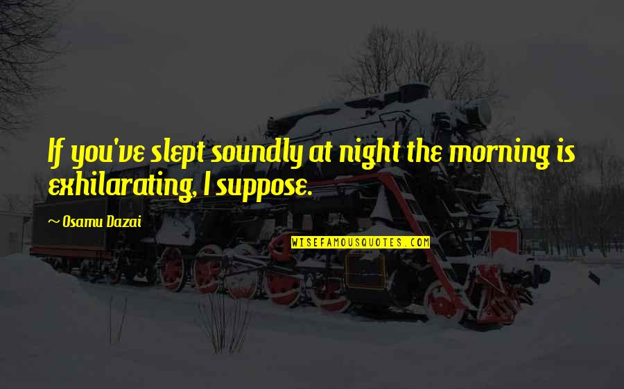 Soundly Quotes By Osamu Dazai: If you've slept soundly at night the morning