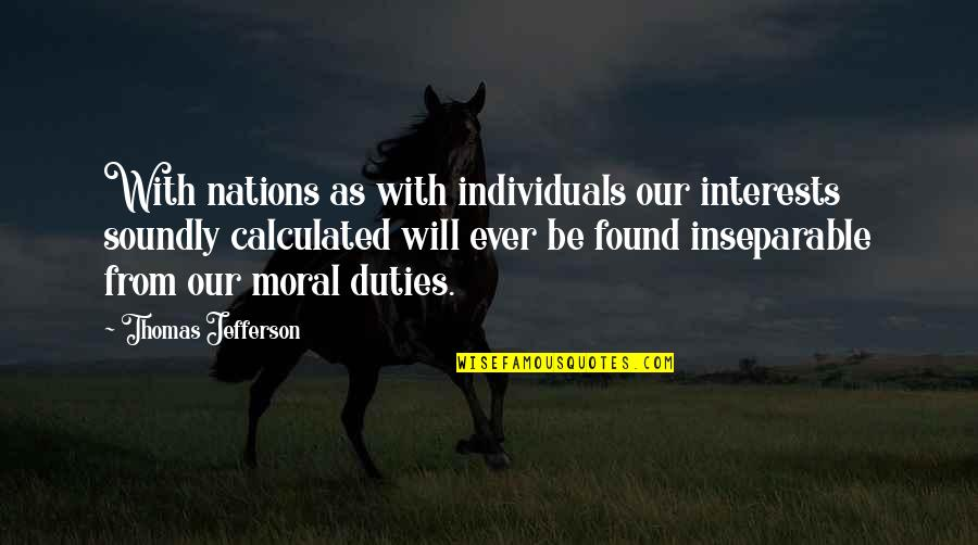 Soundly Quotes By Thomas Jefferson: With nations as with individuals our interests soundly