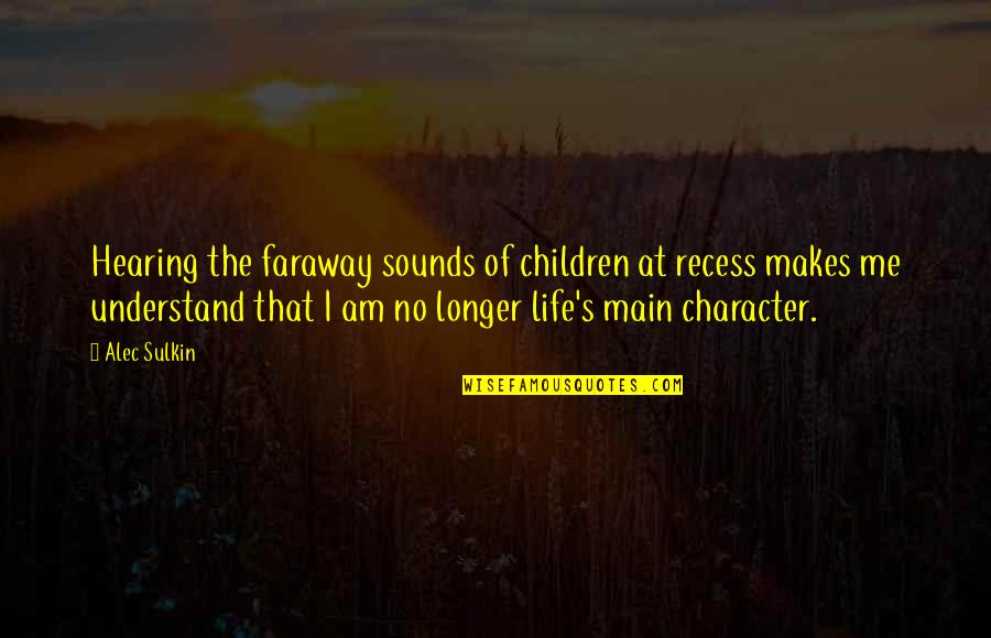 Sounds Quotes By Alec Sulkin: Hearing the faraway sounds of children at recess