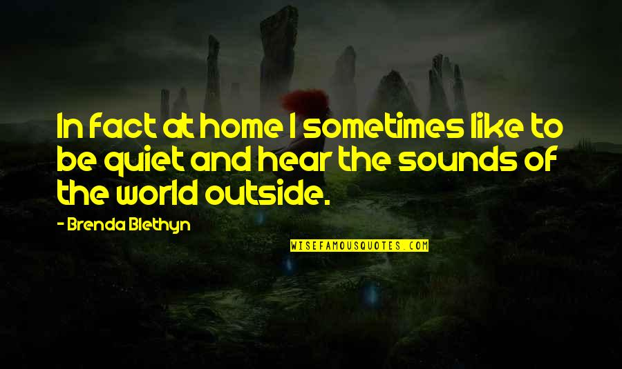 Sounds Quotes By Brenda Blethyn: In fact at home I sometimes like to