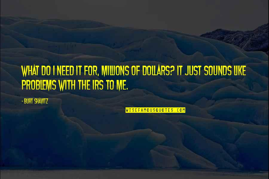 Sounds Quotes By Burt Shavitz: What do I need it for, millions of