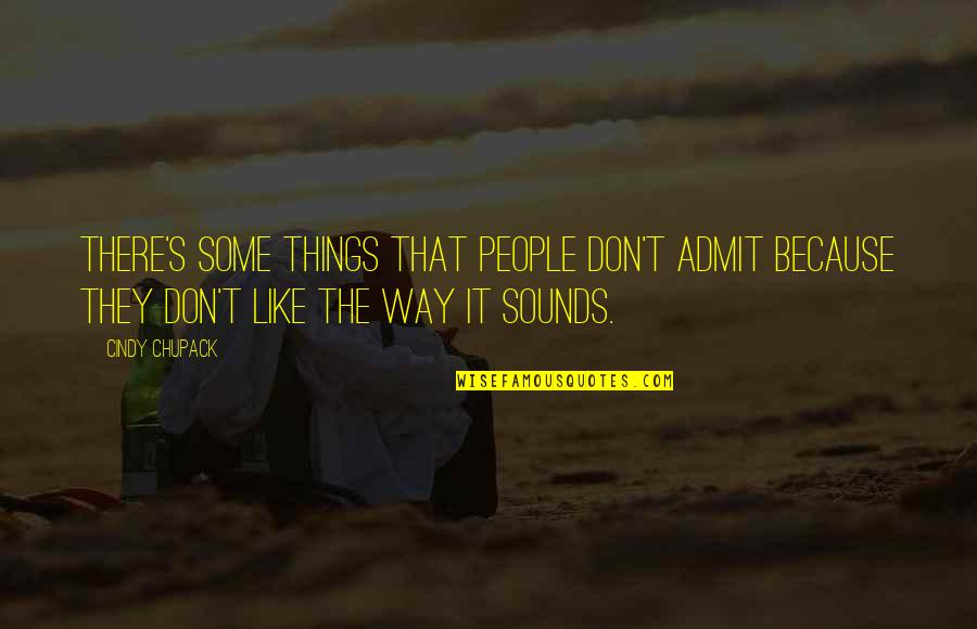Sounds Quotes By Cindy Chupack: There's some things that people don't admit because