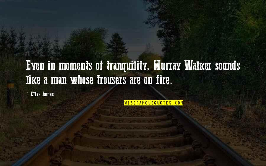 Sounds Quotes By Clive James: Even in moments of tranquility, Murray Walker sounds