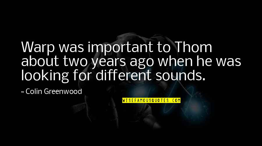 Sounds Quotes By Colin Greenwood: Warp was important to Thom about two years