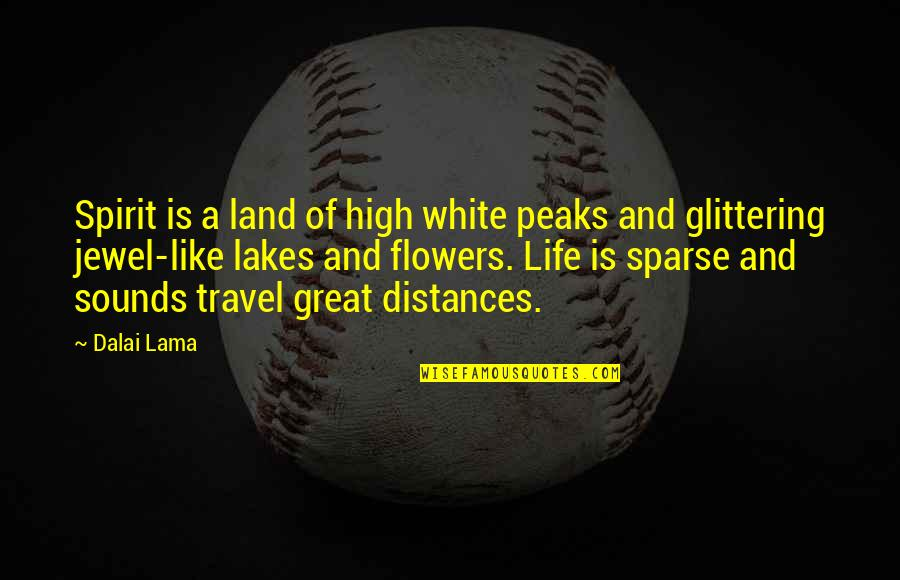 Sounds Quotes By Dalai Lama: Spirit is a land of high white peaks