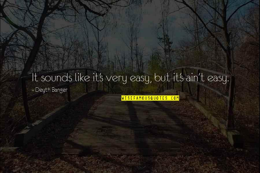 Sounds Quotes By Deyth Banger: It sounds like it's very easy, but it's
