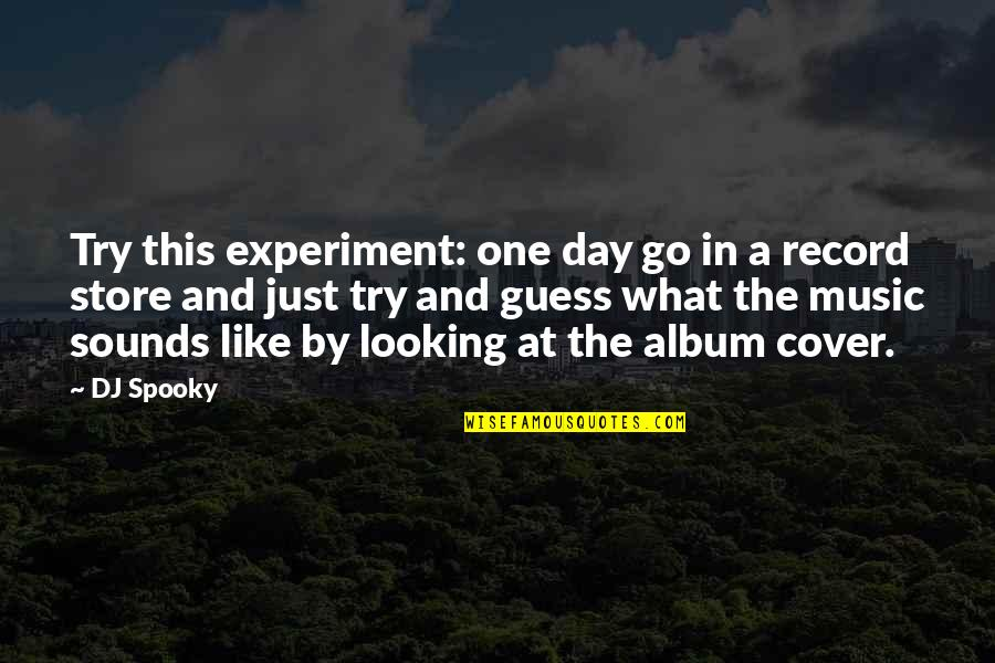 Sounds Quotes By DJ Spooky: Try this experiment: one day go in a