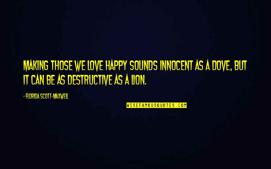 Sounds Quotes By Florida Scott-Maxwell: Making those we love happy sounds innocent as