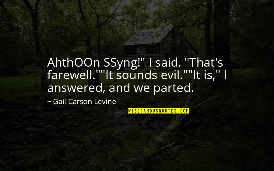 """Sounds Quotes By Gail Carson Levine: AhthOOn SSyng!"""" I said. """"That's farewell.""""""""It sounds evil.""""""""It"""