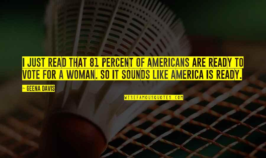 Sounds Quotes By Geena Davis: I just read that 81 percent of Americans