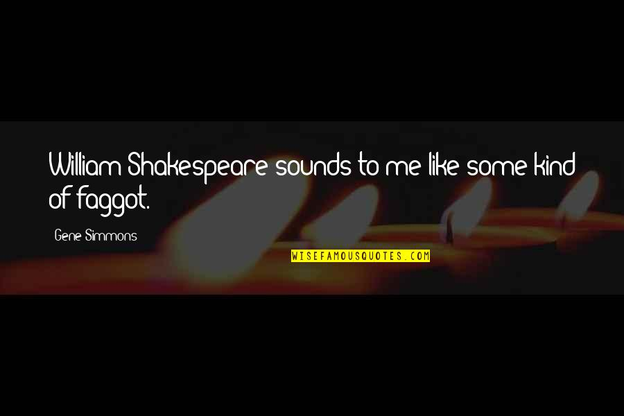 Sounds Quotes By Gene Simmons: William Shakespeare sounds to me like some kind