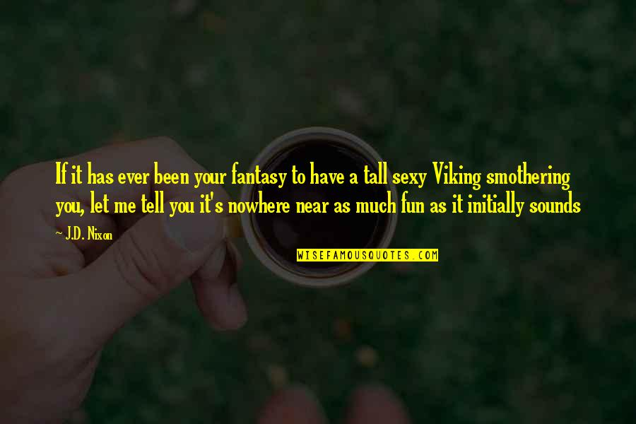 Sounds Quotes By J.D. Nixon: If it has ever been your fantasy to