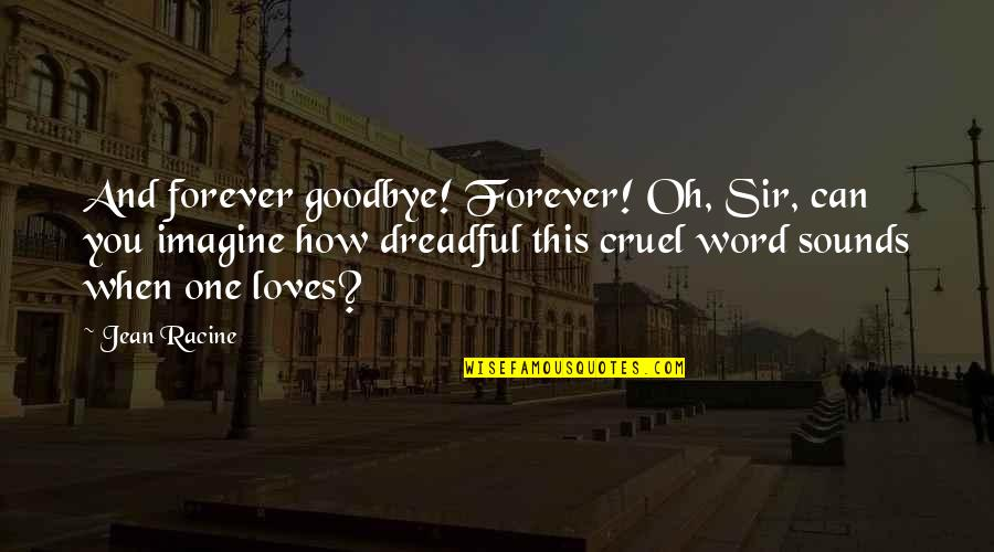 Sounds Quotes By Jean Racine: And forever goodbye! Forever! Oh, Sir, can you