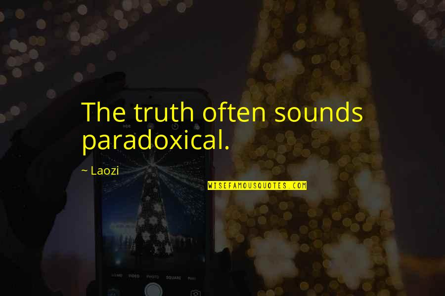 Sounds Quotes By Laozi: The truth often sounds paradoxical.