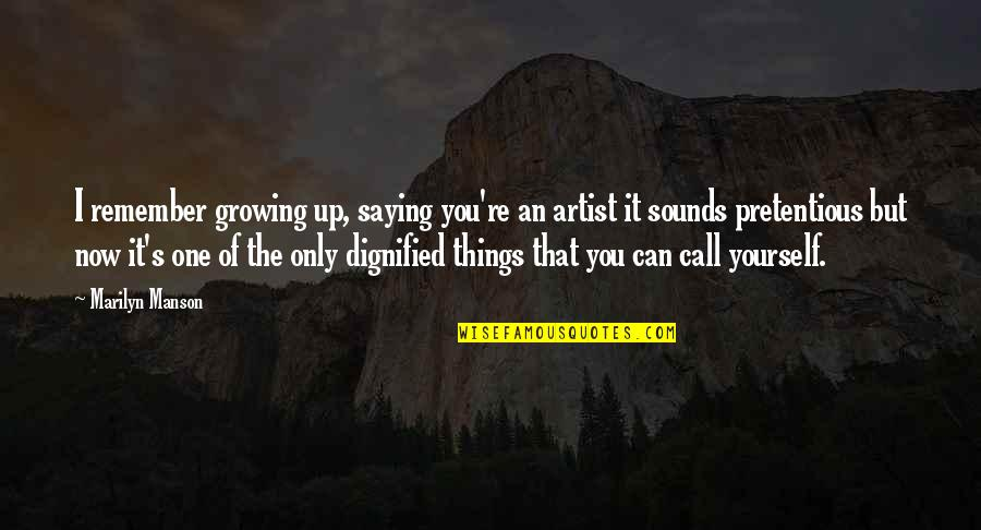 Sounds Quotes By Marilyn Manson: I remember growing up, saying you're an artist