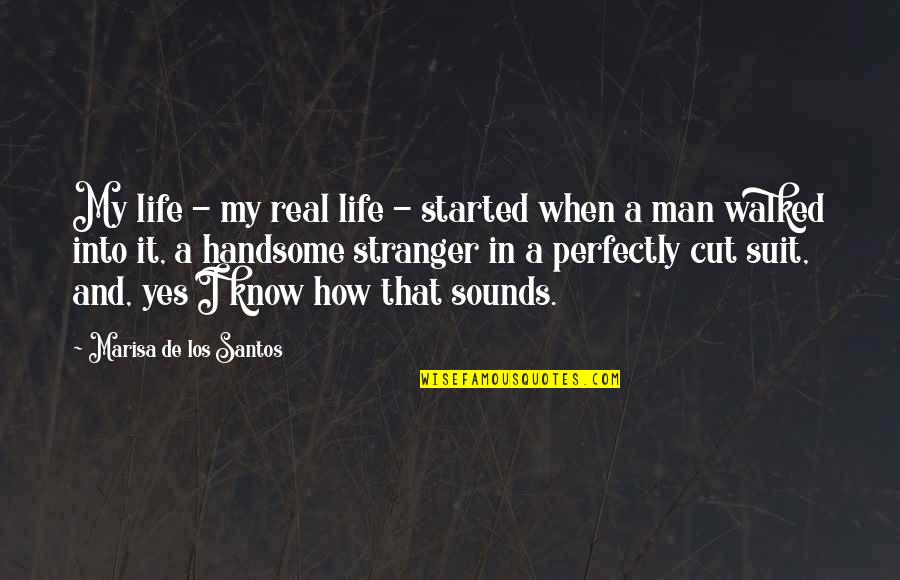 Sounds Quotes By Marisa De Los Santos: My life - my real life - started