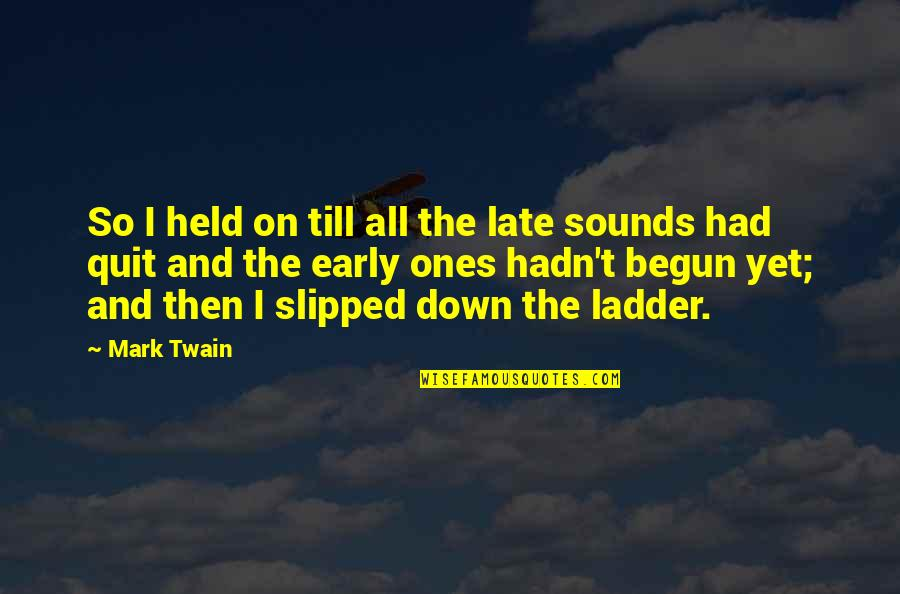 Sounds Quotes By Mark Twain: So I held on till all the late